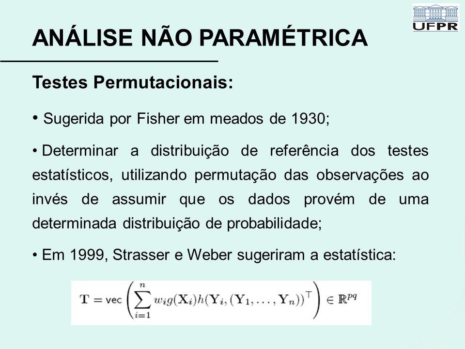 ANÁLISE NÃO PARAMÉTRICA Testes Permutacionais: Sugerida por Fisher em meados de 1930; Determinar a distribuição de referência dos testes estatísticos,