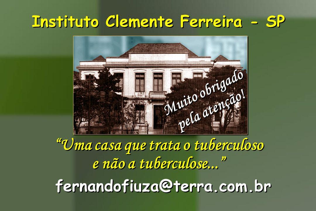 Instituto Clemente Ferreira - SP Uma casa que trata o tuberculoso e não a tuberculose... Uma casa que trata o tuberculoso e não a tuberculose... fernandofiuza@terra.com.br Muito obrigado pela atenção.