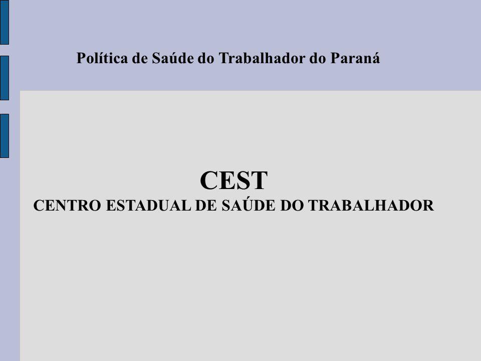 Política de Saúde do Trabalhador do Paraná CEST CENTRO ESTADUAL DE SAÚDE DO TRABALHADOR