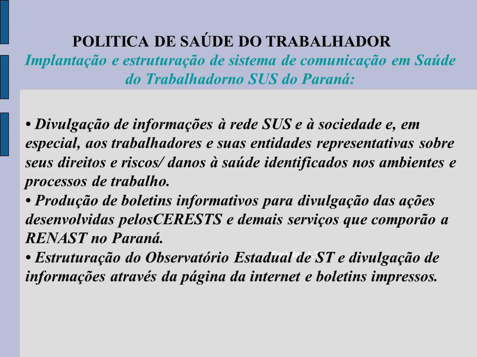 POLITICA DE SAÚDE DO TRABALHADOR Trajeto 14,7 Implantação e estruturação de sistema de comunicação em Saúde do Trabalhadorno SUS do Paraná: Divulgação
