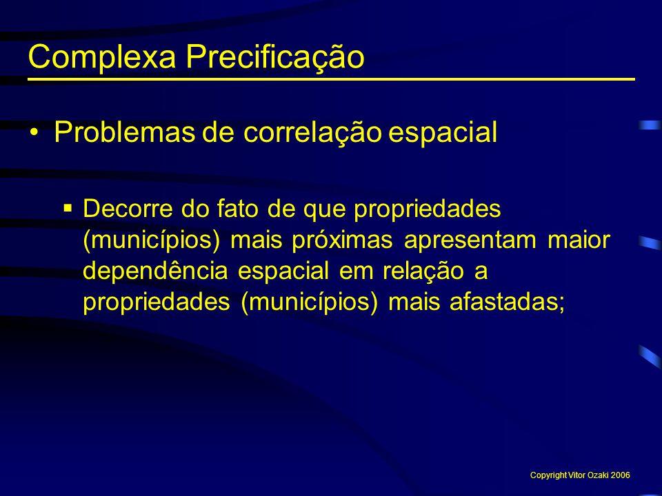 Problemas de correlação espacial  Decorre do fato de que propriedades (municípios) mais próximas apresentam maior dependência espacial em relação a p