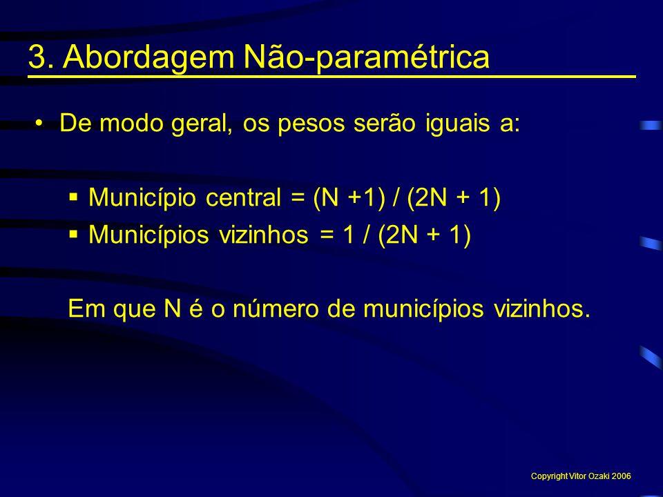 De modo geral, os pesos serão iguais a:  Município central = (N +1) / (2N + 1)  Municípios vizinhos = 1 / (2N + 1) Em que N é o número de municípios