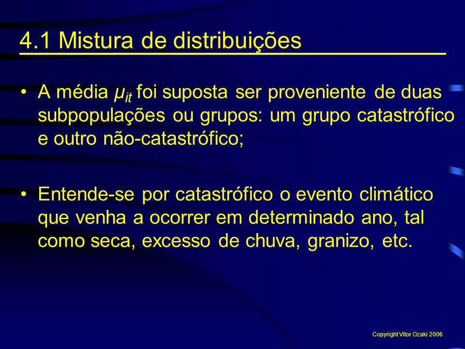 A média μ it foi suposta ser proveniente de duas subpopulações ou grupos: um grupo catastrófico e outro não-catastrófico; Entende-se por catastrófico