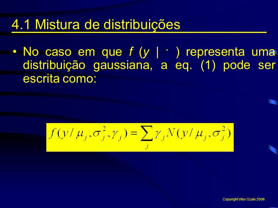 No caso em que f (y | · ) representa uma distribuição gaussiana, a eq. (1) pode ser escrita como: 4.1 Mistura de distribuições Copyright Vitor Ozaki 2