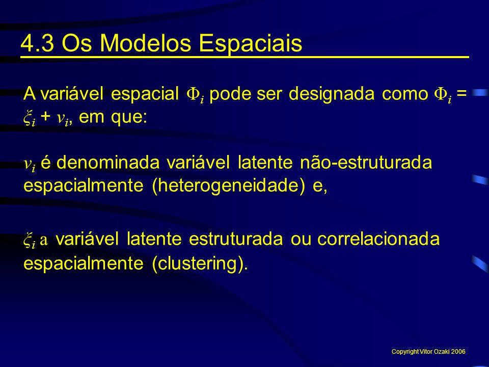 4.3 Os Modelos Espaciais A variável espacial Φ i pode ser designada como Φ i = ξ i + v i, em que: v i é denominada variável latente não-estruturada es