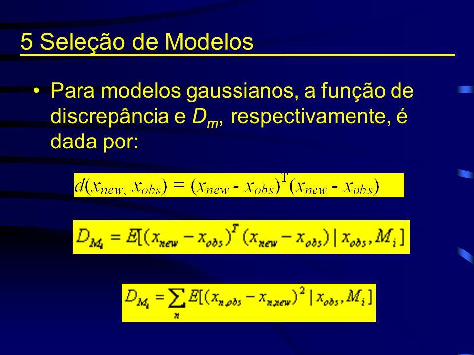 Para modelos gaussianos, a função de discrepância e D m, respectivamente, é dada por: 5 Seleção de Modelos