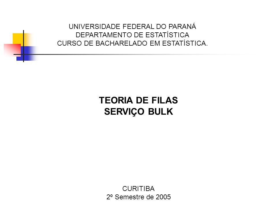 UNIVERSIDADE FEDERAL DO PARANÁ DEPARTAMENTO DE ESTATÍSTICA CURSO DE BACHARELADO EM ESTATÍSTICA. TEORIA DE FILAS SERVIÇO BULK CURITIBA 2º Semestre de 2