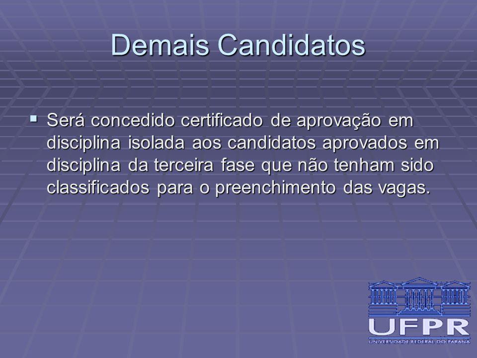 Demais Candidatos  Será concedido certificado de aprovação em disciplina isolada aos candidatos aprovados em disciplina da terceira fase que não tenh
