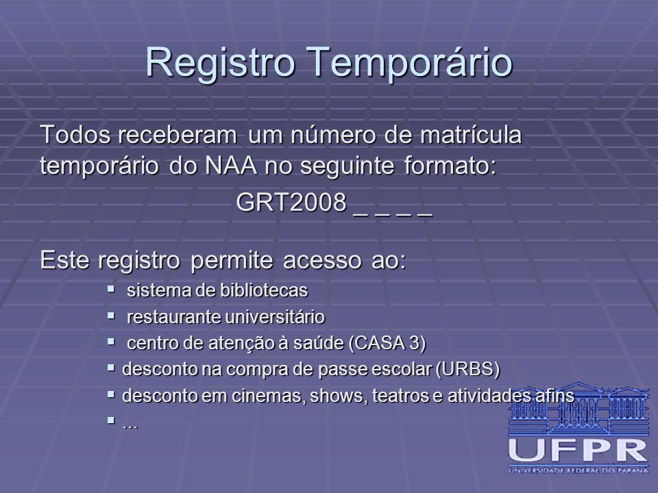 Registro Temporário Todos receberam um número de matrícula temporário do NAA no seguinte formato: GRT2008 _ _ _ _ Este registro permite acesso ao:  s