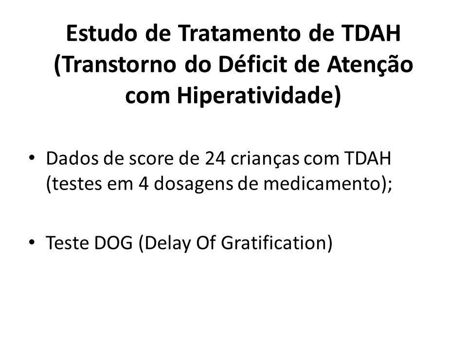 Estudo de Tratamento de TDAH (Transtorno do Déficit de Atenção com Hiperatividade) Dados de score de 24 crianças com TDAH (testes em 4 dosagens de medicamento); Teste DOG (Delay Of Gratification)