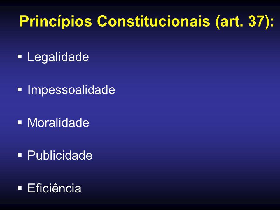 Princípios Constitucionais (art. 37):  Legalidade  Impessoalidade  Moralidade  Publicidade  Eficiência