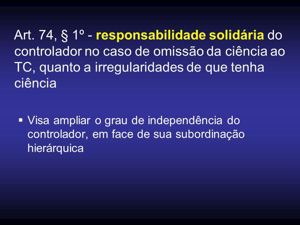 Art. 74, § 1º - responsabilidade solidária do controlador no caso de omissão da ciência ao TC, quanto a irregularidades de que tenha ciência  Visa am