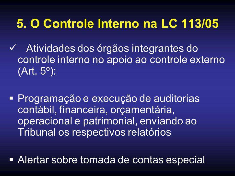 5. O Controle Interno na LC 113/05 Atividades dos órgãos integrantes do controle interno no apoio ao controle externo (Art. 5º):  Programação e execu