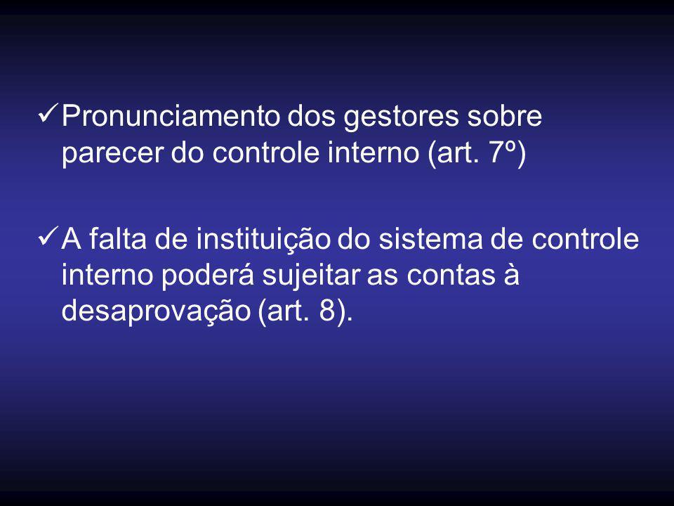 Pronunciamento dos gestores sobre parecer do controle interno (art. 7º) A falta de instituição do sistema de controle interno poderá sujeitar as conta