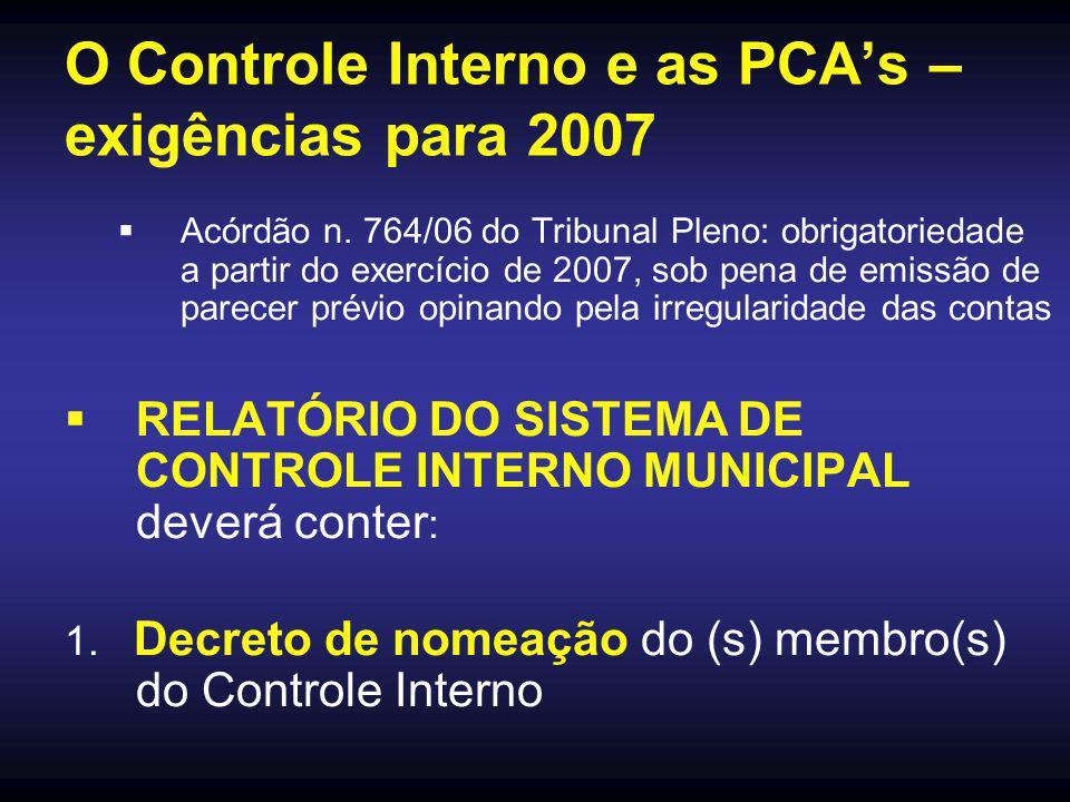 O Controle Interno e as PCA's – exigências para 2007  Acórdão n. 764/06 do Tribunal Pleno: obrigatoriedade a partir do exercício de 2007, sob pena de