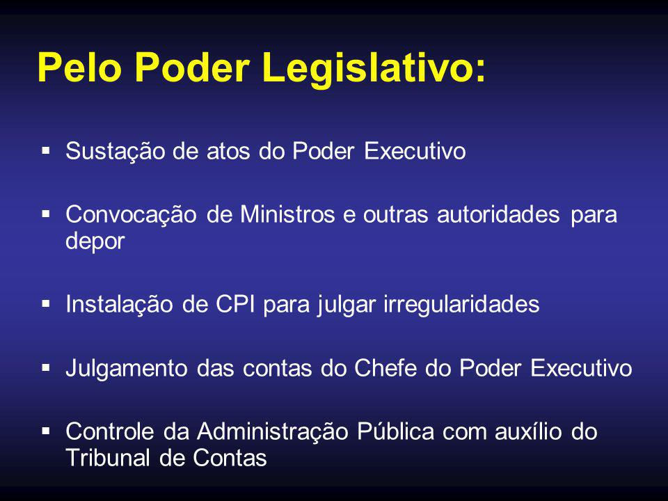 Pelo Poder Legislativo:  Sustação de atos do Poder Executivo  Convocação de Ministros e outras autoridades para depor  Instalação de CPI para julga