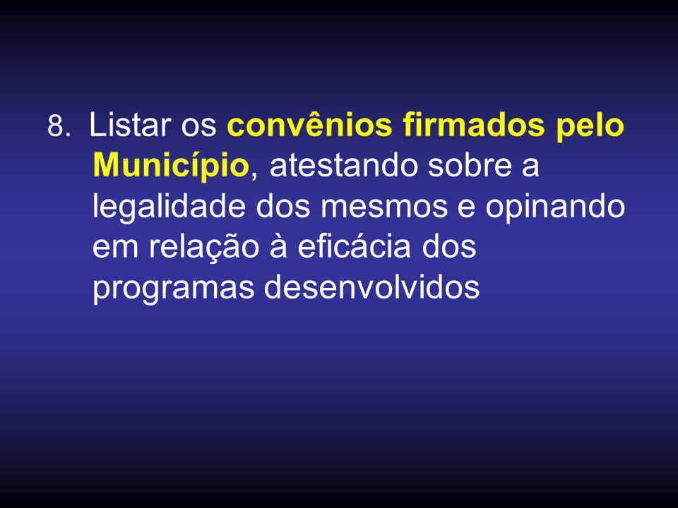 8. Listar os convênios firmados pelo Município, atestando sobre a legalidade dos mesmos e opinando em relação à eficácia dos programas desenvolvidos