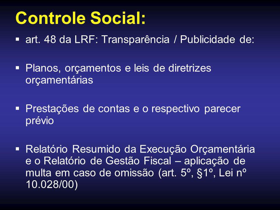 Controle Social:  art. 48 da LRF: Transparência / Publicidade de:  Planos, orçamentos e leis de diretrizes orçamentárias  Prestações de contas e o