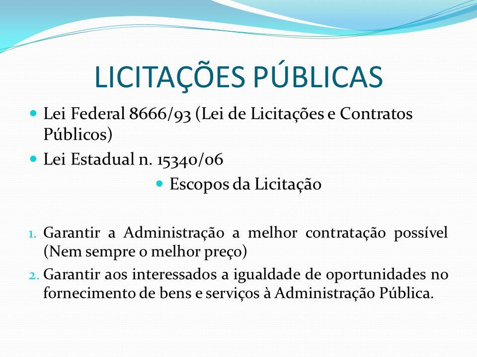 LICITAÇÕES PÚBLICAS Lei Federal 8666/93 (Lei de Licitações e Contratos Públicos) Lei Estadual n. 15340/06 Escopos da Licitação 1. Garantir a Administr