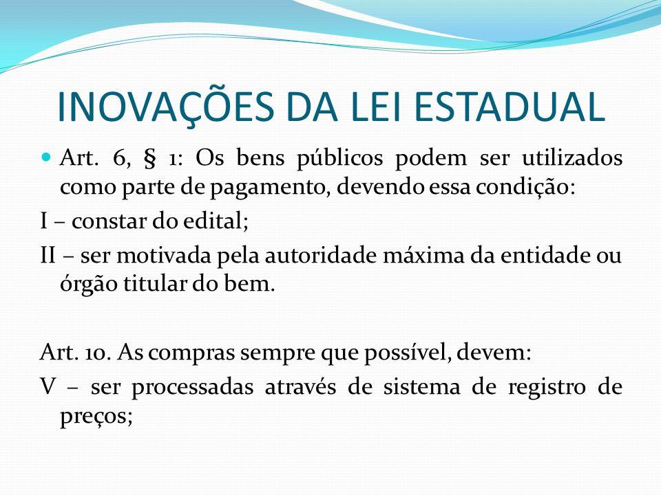 INOVAÇÕES DA LEI ESTADUAL Art. 6, § 1: Os bens públicos podem ser utilizados como parte de pagamento, devendo essa condição: I – constar do edital; II
