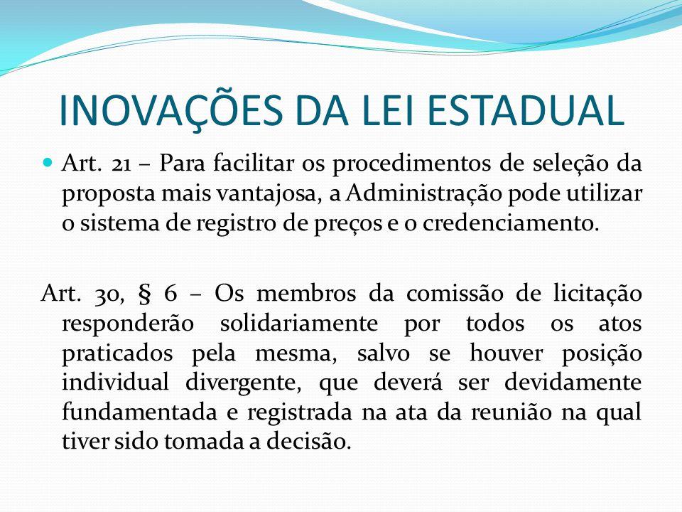 INOVAÇÕES DA LEI ESTADUAL Art. 21 – Para facilitar os procedimentos de seleção da proposta mais vantajosa, a Administração pode utilizar o sistema de