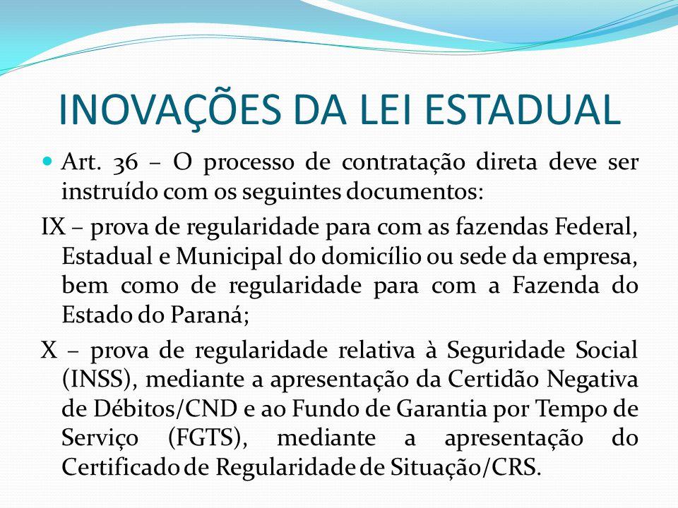 INOVAÇÕES DA LEI ESTADUAL Art. 36 – O processo de contratação direta deve ser instruído com os seguintes documentos: IX – prova de regularidade para c