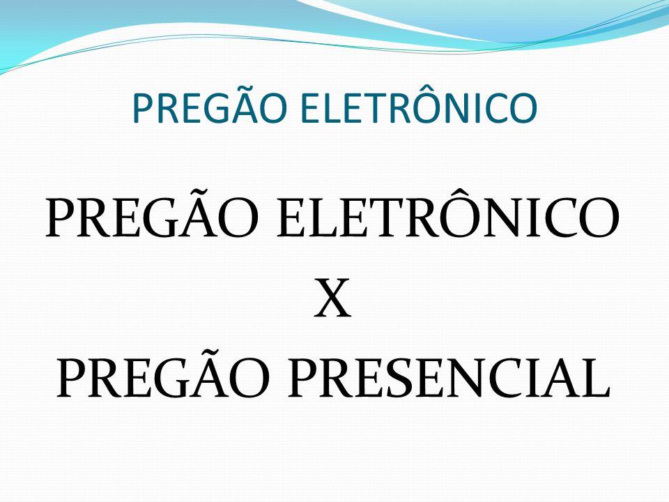 PREGÃO ELETRÔNICO X PREGÃO PRESENCIAL