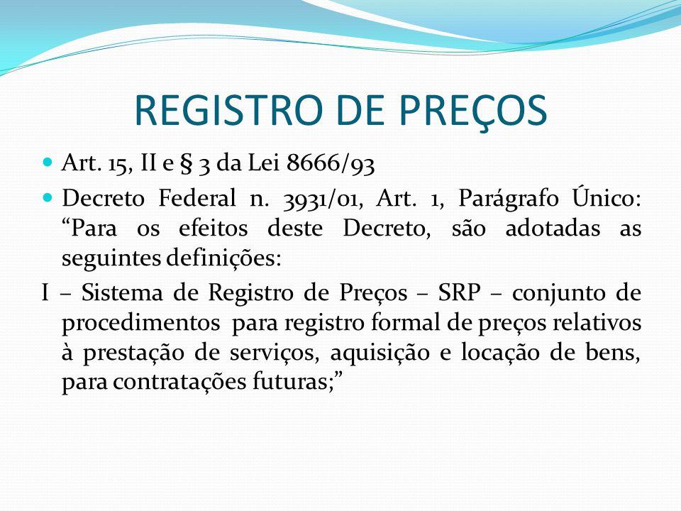 """REGISTRO DE PREÇOS Art. 15, II e § 3 da Lei 8666/93 Decreto Federal n. 3931/01, Art. 1, Parágrafo Único: """"Para os efeitos deste Decreto, são adotadas"""