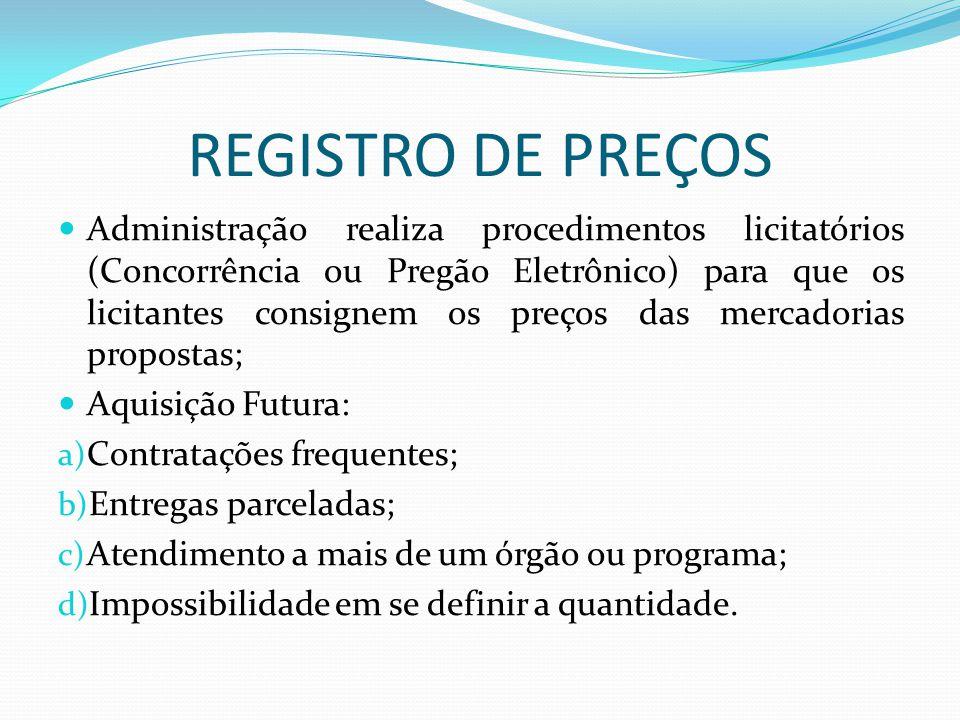 REGISTRO DE PREÇOS Administração realiza procedimentos licitatórios (Concorrência ou Pregão Eletrônico) para que os licitantes consignem os preços das