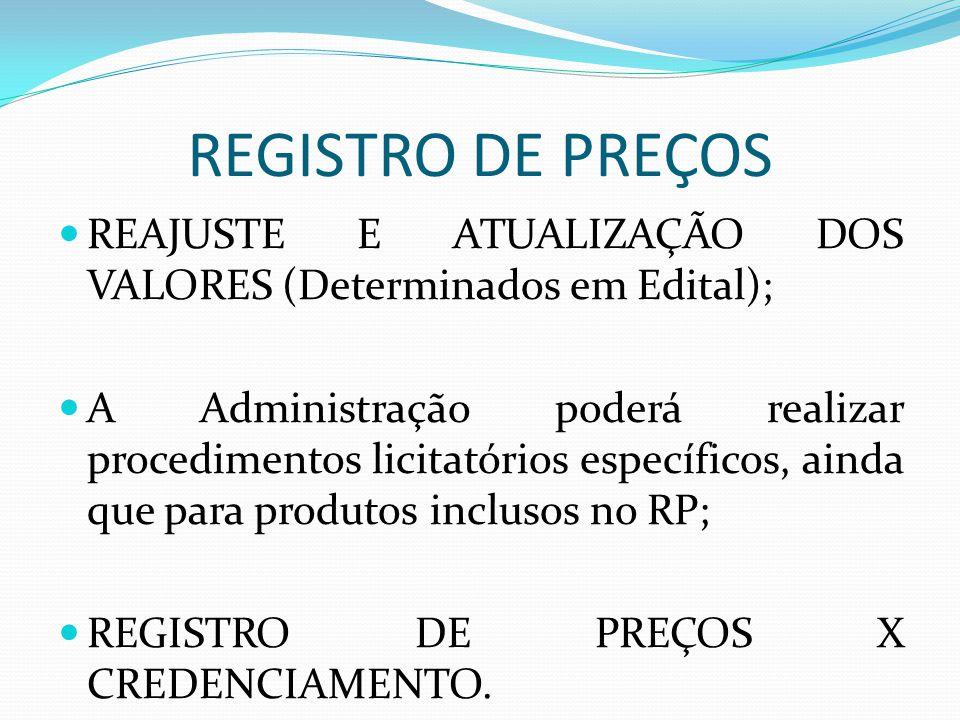 REGISTRO DE PREÇOS REAJUSTE E ATUALIZAÇÃO DOS VALORES (Determinados em Edital); A Administração poderá realizar procedimentos licitatórios específicos, ainda que para produtos inclusos no RP; REGISTRO DE PREÇOS X CREDENCIAMENTO.