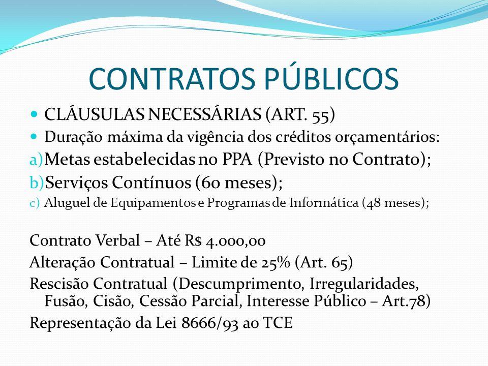 CONTRATOS PÚBLICOS CLÁUSULAS NECESSÁRIAS (ART. 55) Duração máxima da vigência dos créditos orçamentários: a) Metas estabelecidas no PPA (Previsto no C