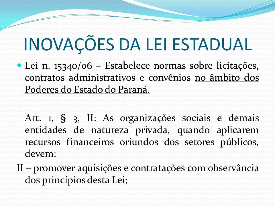 INOVAÇÕES DA LEI ESTADUAL Lei n. 15340/06 – Estabelece normas sobre licitações, contratos administrativos e convênios no âmbito dos Poderes do Estado