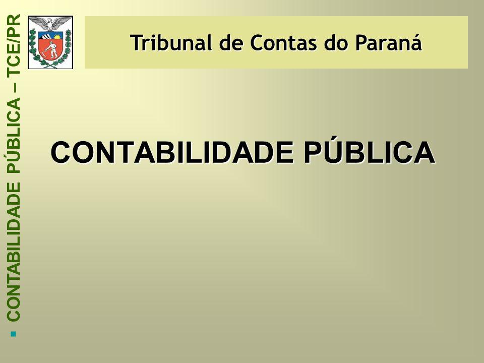 CONTABILIDADE PÚBLICA Tribunal de Contas do Paraná  CONTABILIDADE PÚBLICA – TCE/PR