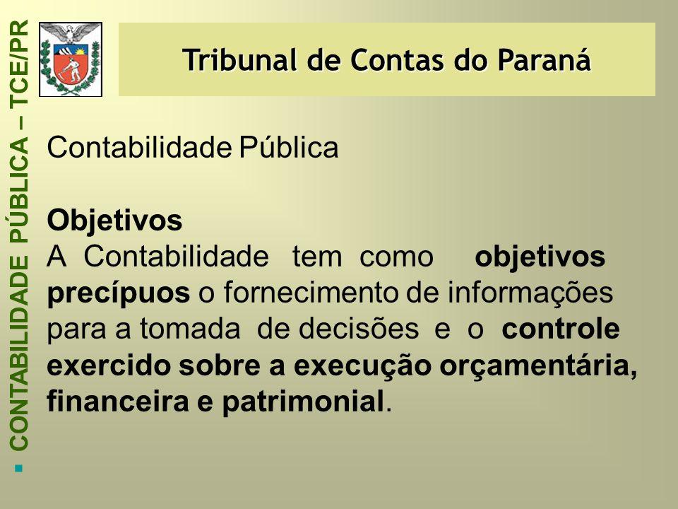 Tribunal de Contas do Paraná  CONTABILIDADE PÚBLICA – TCE/PR Contabilidade Pública Objetivos A Contabilidade tem como objetivos precípuos o fornecime