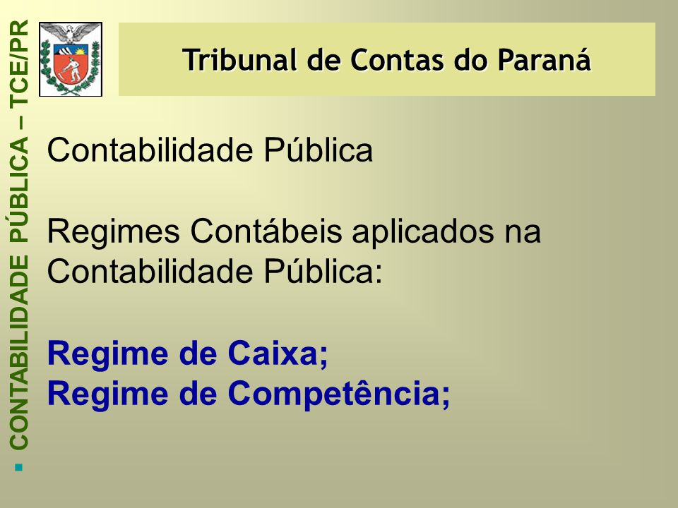 Tribunal de Contas do Paraná  CONTABILIDADE PÚBLICA – TCE/PR Contabilidade Pública Regimes Contábeis aplicados na Contabilidade Pública: Regime de Ca