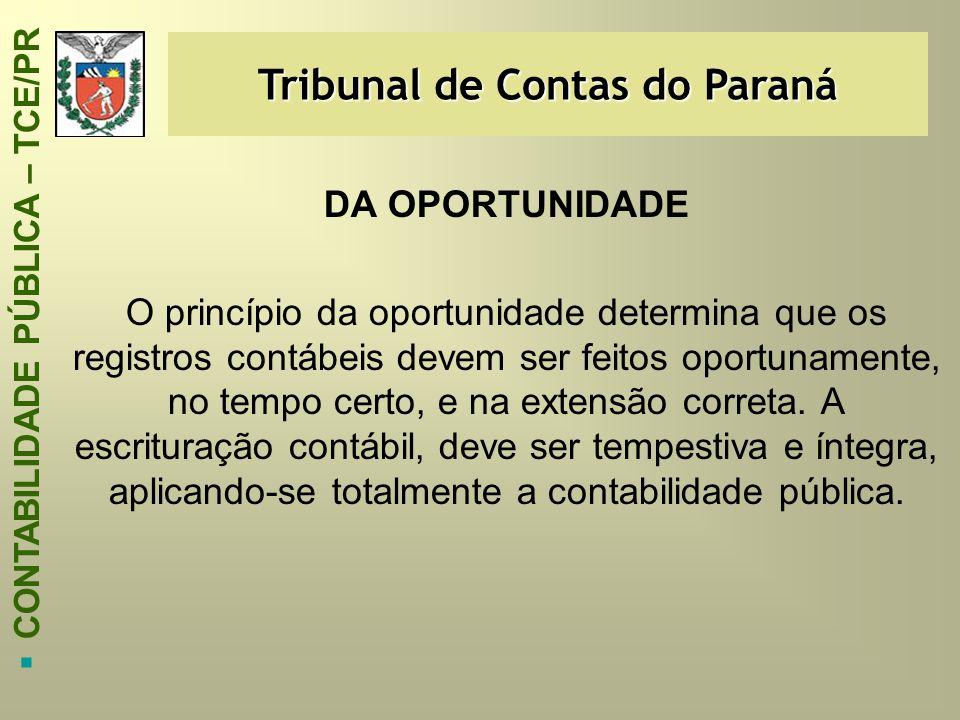 Tribunal de Contas do Paraná  CONTABILIDADE PÚBLICA – TCE/PR DA OPORTUNIDADE O princípio da oportunidade determina que os registros contábeis devem s