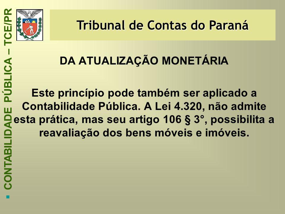 Tribunal de Contas do Paraná  CONTABILIDADE PÚBLICA – TCE/PR DA ATUALIZAÇÃO MONETÁRIA Este princípio pode também ser aplicado a Contabilidade Pública