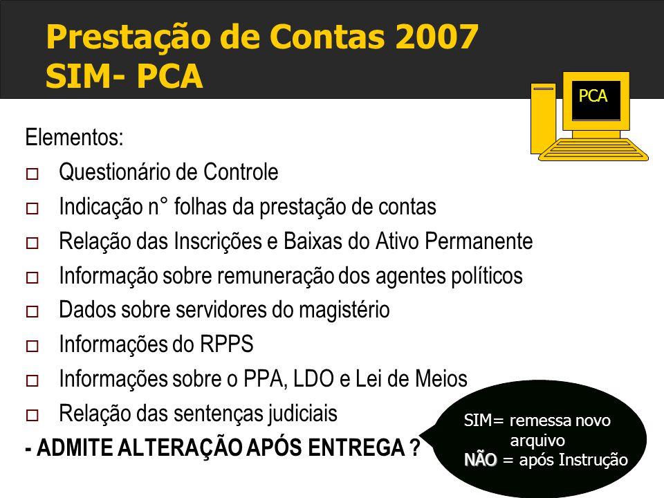 Prestação de Contas 2007 SIM- PCA Elementos:  Questionário de Controle  Indicação n° folhas da prestação de contas  Relação das Inscrições e Baixas