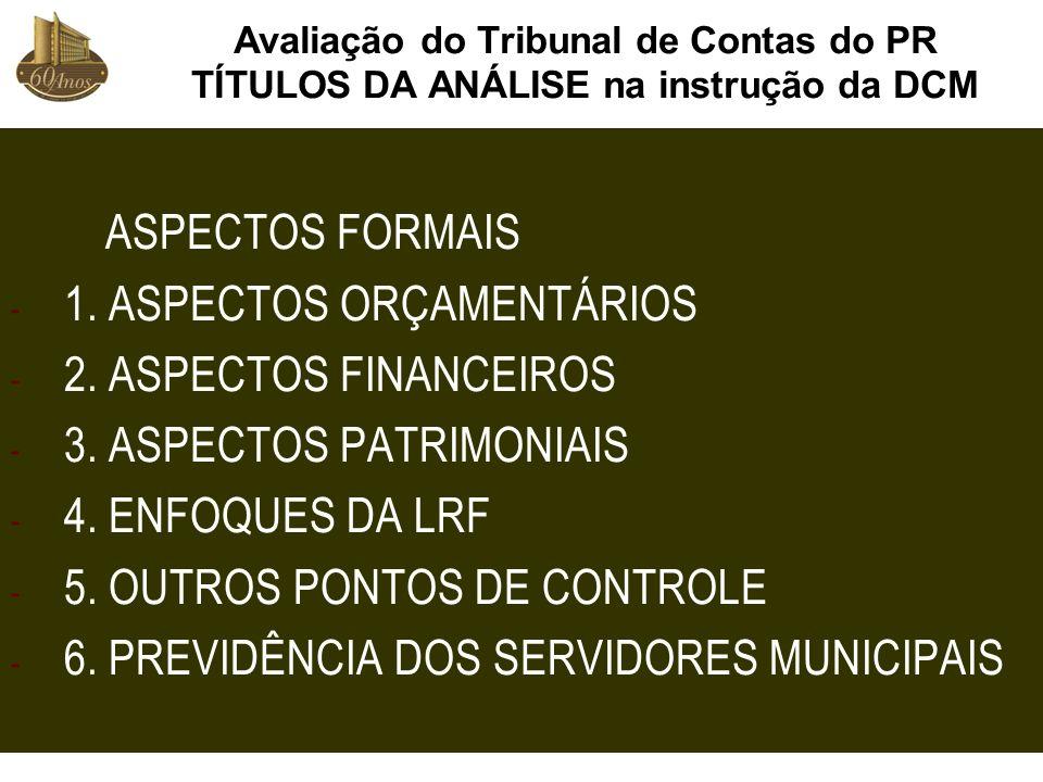Avaliação do Tribunal de Contas do PR TÍTULOS DA ANÁLISE na instrução da DCM ASPECTOS FORMAIS - 1. ASPECTOS ORÇAMENTÁRIOS - 2. ASPECTOS FINANCEIROS -