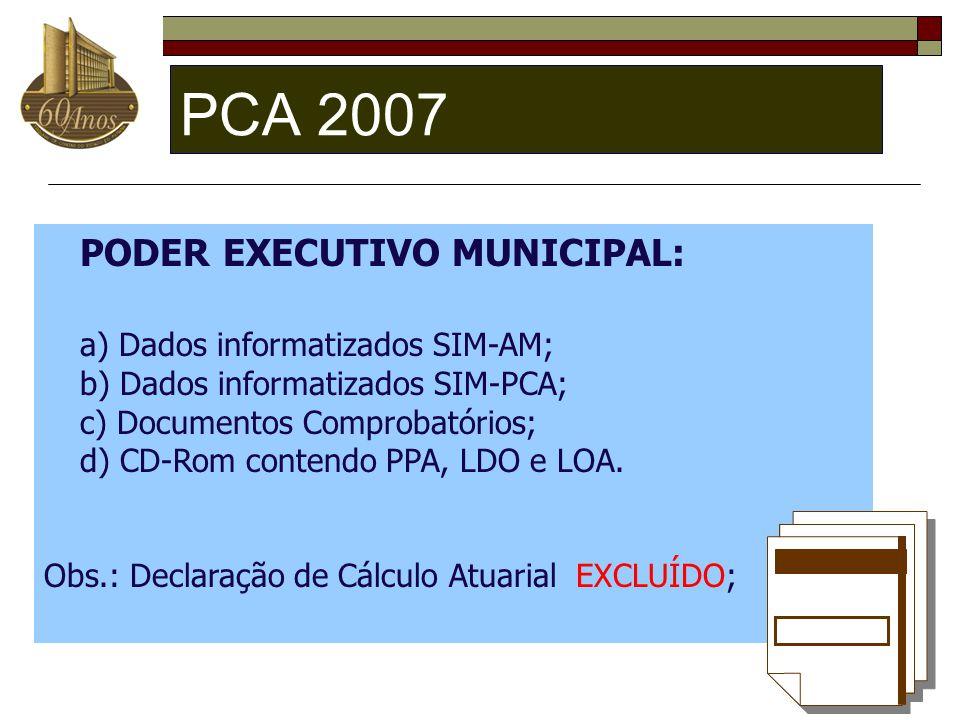 PCA 2007 PODER EXECUTIVO MUNICIPAL: a) Dados informatizados SIM-AM; b) Dados informatizados SIM-PCA; c) Documentos Comprobatórios; d) CD-Rom contendo