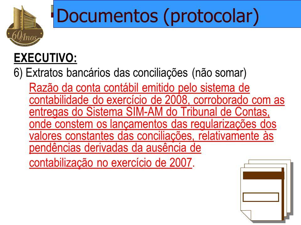 EXECUTIVO: 6) Extratos bancários das conciliações (não somar) Razão da conta contábil emitido pelo sistema de contabilidade do exercício de 2008, corr