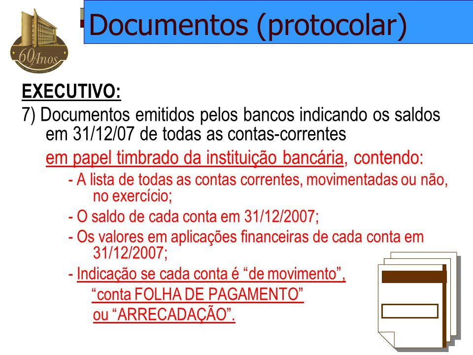 EXECUTIVO: 7) Documentos emitidos pelos bancos indicando os saldos em 31/12/07 de todas as contas-correntes em papel timbrado da instituição bancária,