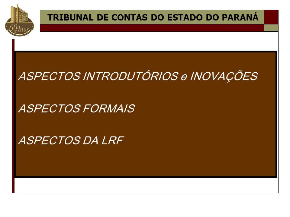 ASPECTOS INTRODUTÓRIOS e INOVAÇÕES ASPECTOS FORMAIS ASPECTOS DA LRF TRIBUNAL DE CONTAS DO ESTADO DO PARANÁ
