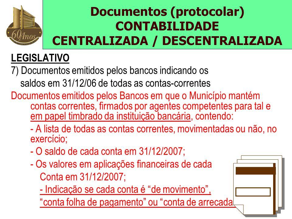 LEGISLATIVO 7) Documentos emitidos pelos bancos indicando os saldos em 31/12/06 de todas as contas-correntes Documentos emitidos pelos Bancos em que o