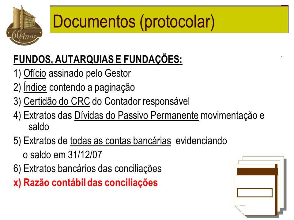 Documentos (protocolar) FUNDOS, AUTARQUIAS E FUNDAÇÕES: 1) Ofício assinado pelo Gestor 2) Índice contendo a paginação 3) Certidão do CRC do Contador r