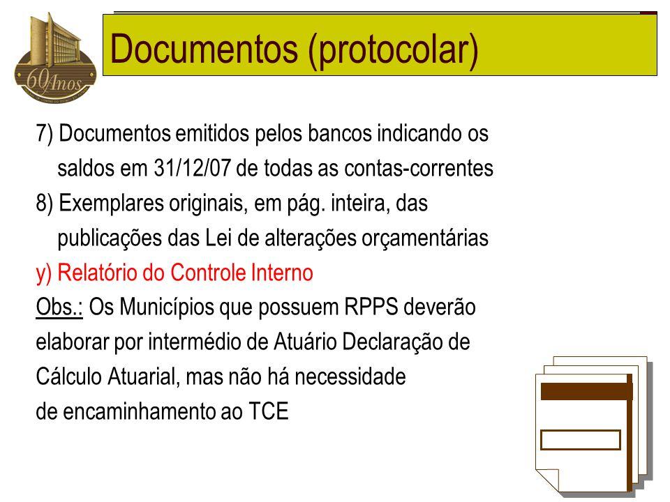 Documentos (protocolar) 7) Documentos emitidos pelos bancos indicando os saldos em 31/12/07 de todas as contas-correntes 8) Exemplares originais, em p