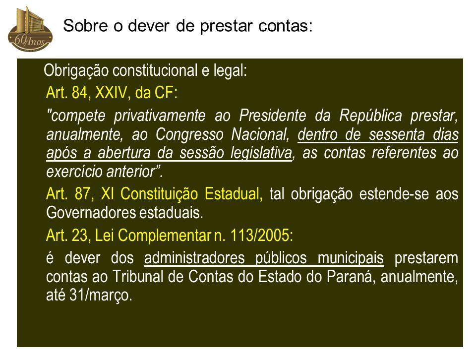 Sobre o dever de prestar contas: Obrigação constitucional e legal: Art. 84, XXIV, da CF: