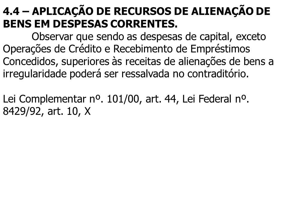 4.4 – APLICAÇÃO DE RECURSOS DE ALIENAÇÃO DE BENS EM DESPESAS CORRENTES. Observar que sendo as despesas de capital, exceto Operações de Crédito e Receb
