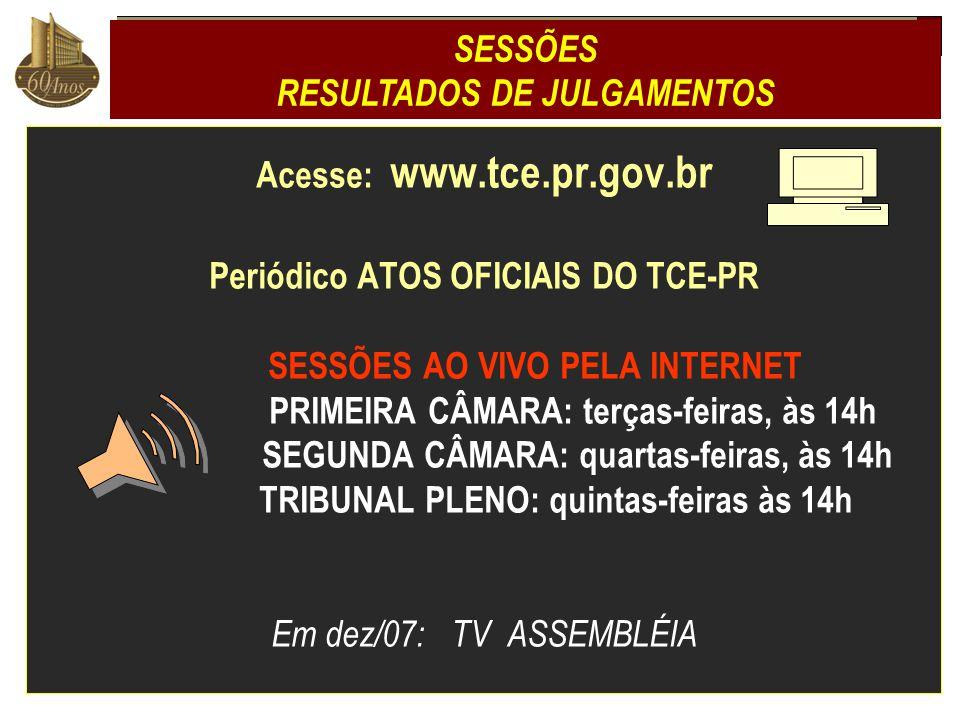 Acesse: www.tce.pr.gov.br Periódico ATOS OFICIAIS DO TCE-PR SESSÕES AO VIVO PELA INTERNET PRIMEIRA CÂMARA: terças-feiras, às 14h SEGUNDA CÂMARA: quart