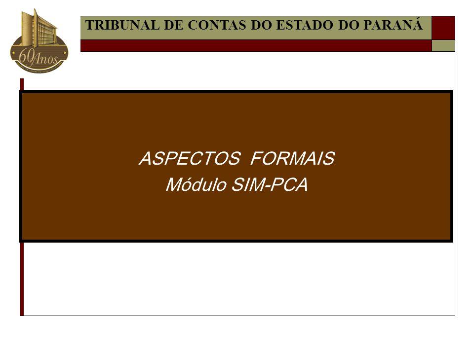 ASPECTOS FORMAIS Módulo SIM-PCA TRIBUNAL DE CONTAS DO ESTADO DO PARANÁ